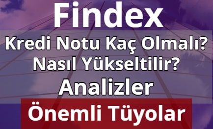 Findex Kredi Notu Kaç Olmalı? (Çok Önemli Tüyolar)